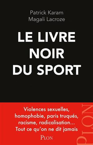 Le livre noir du sport : violences sexuelles, homophobie, paris truqués, racisme, radicalisation... : tout ce qu'on ne dit jamais