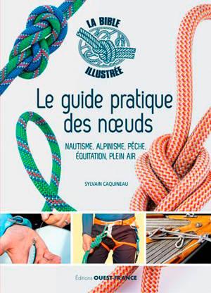 Le guide pratique des noeuds : nautisme, alpinisme, pêche, équitation, plein air