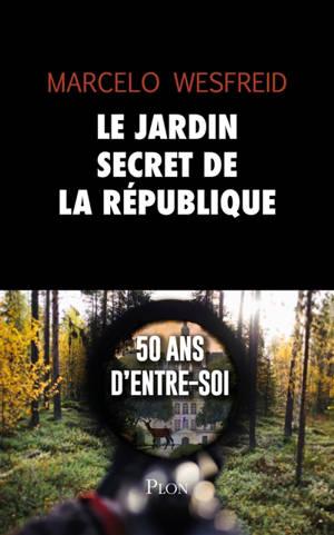 Le jardin secret de la République : 50 ans d'entre-soi