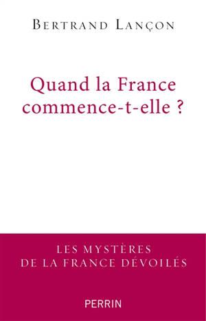 Quand la France commence-t-elle ? : essai de francoscopie