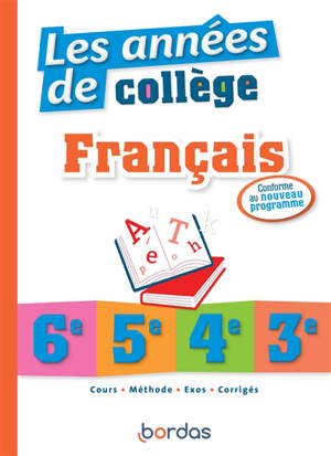 Les années de collège : français 6e, 5e, 4e, 3e : conforme au nouveau programme