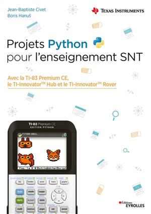 Projets Python pour l'enseignement SNT : avec la TI-83 Premium CE, le TI-Innovator Hub et le TI-Innovator Rover