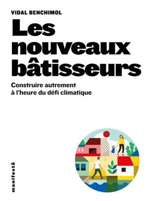 Les nouveaux bâtisseurs : construire autrement à l'heure du défi climatique