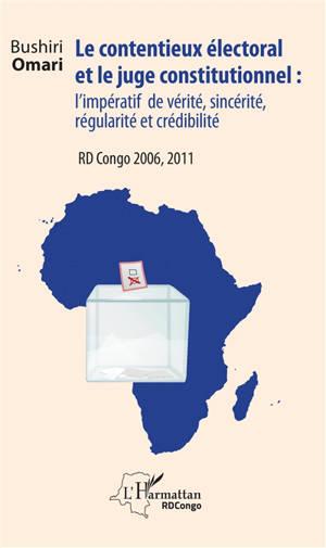 Le contentieux électoral et le juge constitutionnel : l'impératif de vérité, sincérité, régularité et crédibilité : RD Congo 2006, 2011