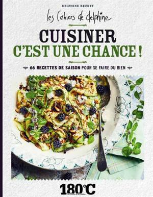 Cuisiner c'est une chance ! : 66 recettes de saison pour se faire du bien