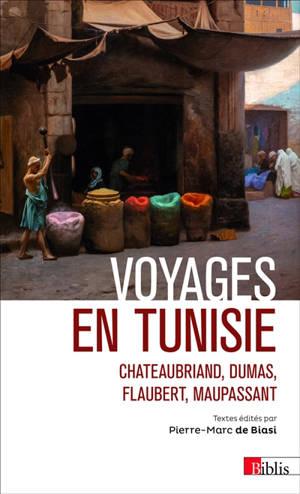 Voyages en Tunisie : Chateaubriand, Dumas, Flaubert, Maupassant