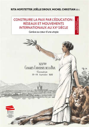 Construire la paix par l'éducation : réseaux et mouvements internationaux au XXe siècle : Genève au coeur d'une utopie