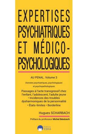 Expertises psychiatriques et médico-psychologiques. Volume 3, Expertises psychiatriques et médico-psychologiques au pénal : données psychiatriques, psychologiques et psychopathologiques
