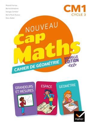 Nouveau Cap Maths  CM1 cycle 3 : cahier de géométrie