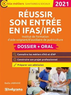 Réussir son entrée en IFAS-IFAP, institut de formation d'aide-soignant, d'auxilliaire de puériculture : dossier + oral : 2020-2021