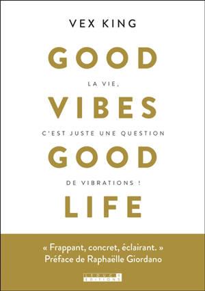 Good vibes good life : la vie c'est juste une question de vibrations !