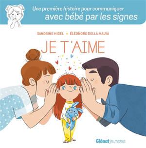 Je t'aime : une première histoire pour communiquer avec bébé par les signes