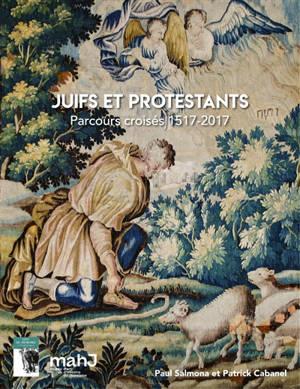 Juifs et protestants : parcours croisés : 1517-2017