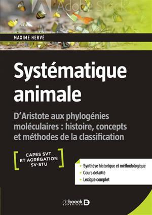 Systématique animale, Capes STV et agrégation SV-STU : d'Aristote aux phylogénies moléculaires : histoire, concepts et méthodes de la classification