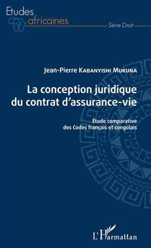 La conception juridique du contrat d'assurance-vie : étude comparative des Codes français et congolais