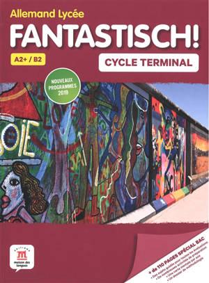 Fantastisch !, allemand lycée B1-B2, cycle terminal : nouveaux programmes 2019