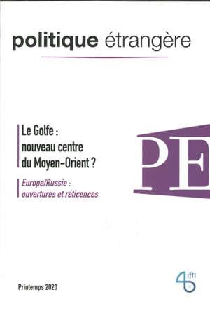 Politique étrangère. n° 1 (2020), Le Golfe : nouveau centre du Moyen-Orient ?