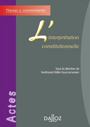 L'interprétation constitutionnelle : actes de la table ronde de l'Association internationale de droit constitutionnel, Bordeaux, les 15 et 16 octobre 2004