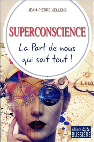 Superconscience : la part de nous qui sait tout !