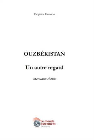 Ouzbékistan : un autre regard : morceaux choisis