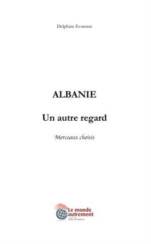 Albanie : un autre regard : morceaux choisis