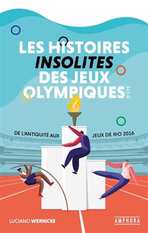 Les histoires insolites des jeux Olympiques d'été : de l'Antiquité aux jeux de Rio 2016