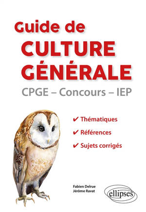 Guide de culture générale : CPGE, concours, IEP : thématiques, références, sujets corrigés