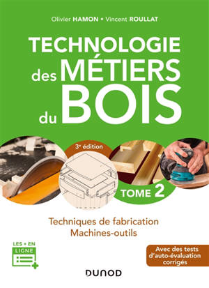 Technologie des métiers du bois. Volume 2, Techniques de fabrication et de pose, machines