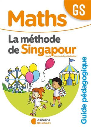 Maths, la méthode de Singapour, GS : guide pédagogique