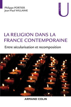 La religion dans la France contemporaine : entre sécularisation et recomposition