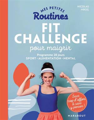 Mes petites routines fit challenge pour maigrir : programme 28 jours, sport, alimentation, mental : sans trop d'effort & sans y penser !