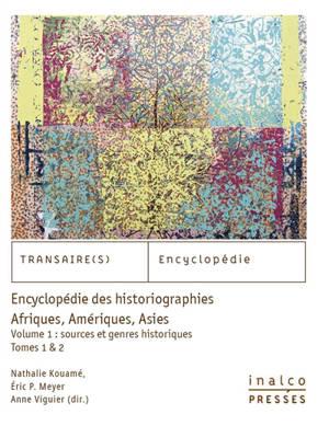 Encyclopédie des historiographies : Afriques, Amériques, Asies. Volume 1, Sources et genres historiques