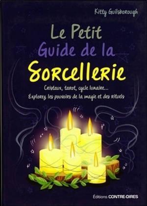 Le petit guide de la sorcellerie : cristaux, tarot, cycle lunaire... explorez les pouvoirs de la magie et des rituels