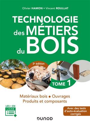 Technologie des métiers du bois. Volume 1, Matériaux bois, ouvrages, produits et composants