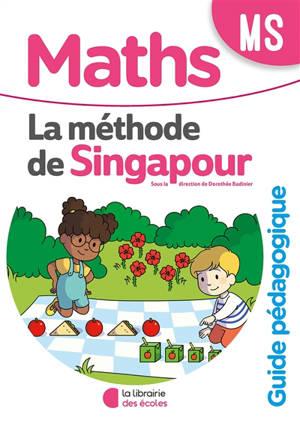 Maths, la méthode de Singapour, MS : guide pédagogique
