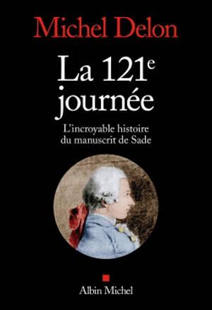 La 121e journée : l'incroyable histoire du manuscrit de Sade