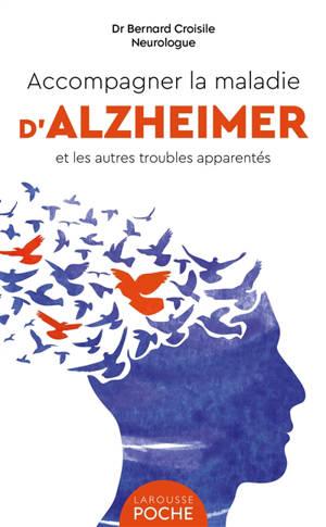 Accompagner la maladie d'Alzheimer et les autres troubles apparentés : identifier et comprendre la maladie, les aides et les nouveaux traitements