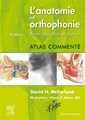 L'anatomie en orthophonie : parole, déglutition et audition : atlas commenté
