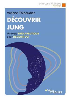 Découvrir Jung : une voie thérapeutique pour devenir soi