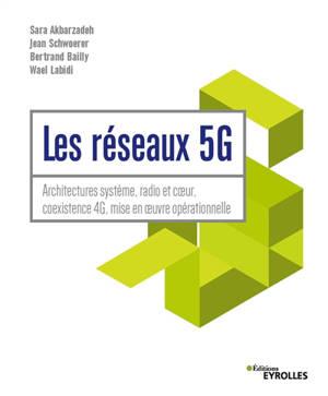 Les réseaux 5G : architectures système, radio et coeur, coexistence 4G, mise en oeuvre opérationnelle