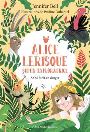 Alice Lerisque : super exploratrice. Volume 1, SOS forêt en danger