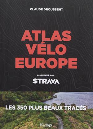 Atlas vélo Europe : augmenté par Strava : les 350 plus beaux tracés
