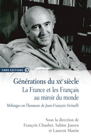 Générations du XXe siècle : la France et les Français au miroir du monde : mélanges en l'honneur de Jean-François Sirinelli