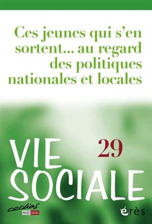 Vie sociale. n° 29, Ces jeunes qui s'en sortent... au regard des politiques nationales et locales
