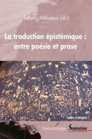La traduction épistémique : entre poésie et prose : traduire ou interpréter ?