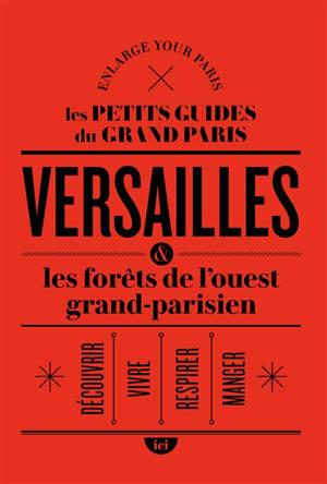 Versailles & les forêts de l'ouest grand-parisien : découvrir, vivre, respirer, manger