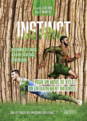 Instinct, reconnectez-vous à votre héritage biologique : pour un mode de vie et un entraînement naturels : sur les traces des chasseurs-cueilleurs...