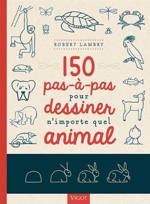 150 pas à pas pour dessiner n'importe quel animal