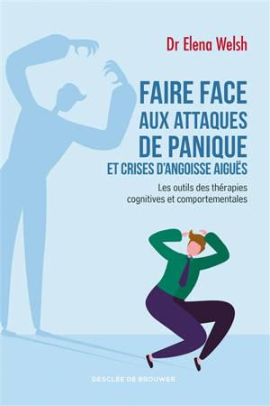 Faire face aux attaques de panique et crises d'angoisse aiguës : les outils des thérapies cognitives et comportementales