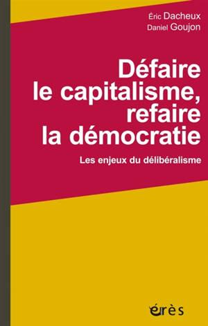 Défaire le capitalisme, refaire la démocratie : les enjeux du délibéralisme
